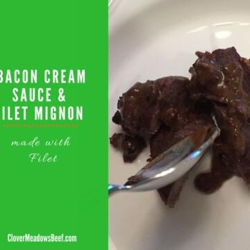 Bacon Cream Sauce for Filet Mignon   www.clovermeadowsbeef.com   Farm Fresh, Grass Fed Beef   St. Louis