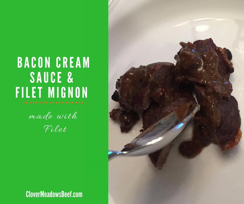 Bacon Cream Sauce Filet Mignon | www.clovermeadowsbeef.com | Farm Fresh, Grass Fed Beef | St. Louis