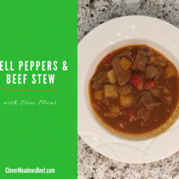 Easy Bell Peppers and Beef Stew - Stew Meat - clover Meadows Beef Grass Fed Beef - St Louis - Free Delivery