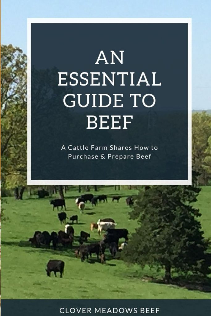 An Essential Guide to Beef - A Cattle Farm Shares How to Purchase and Prepare Beef. Clover Meadows Beef | Grass Fed Beef | St. Louis STL